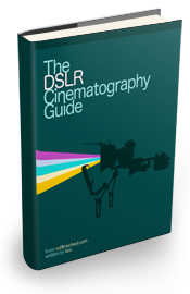 Grab a FREE Copy of the 100-Page DSLR Cinematography Guide