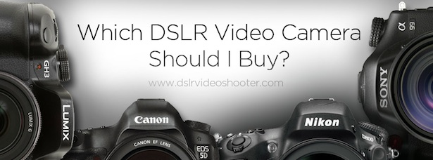 Choosing the Best Cinema Camera/DSLR for Video