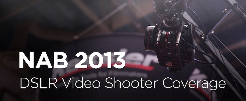 NAB 2013 Coverage and Thoughts