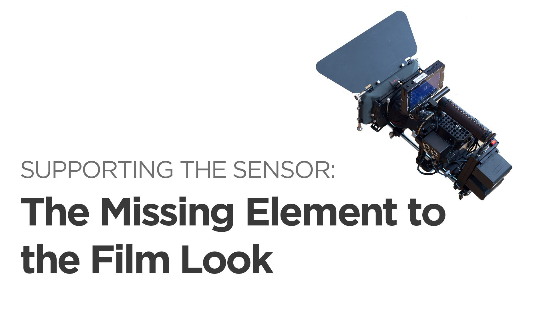 "Supporting the Sensor: The Missing ""Film Look"" Element"