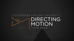 Vincent Laforet's Direction Motion Tour