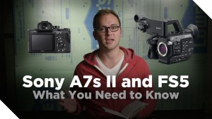 Sony A7s II and FS5: My Thoughts