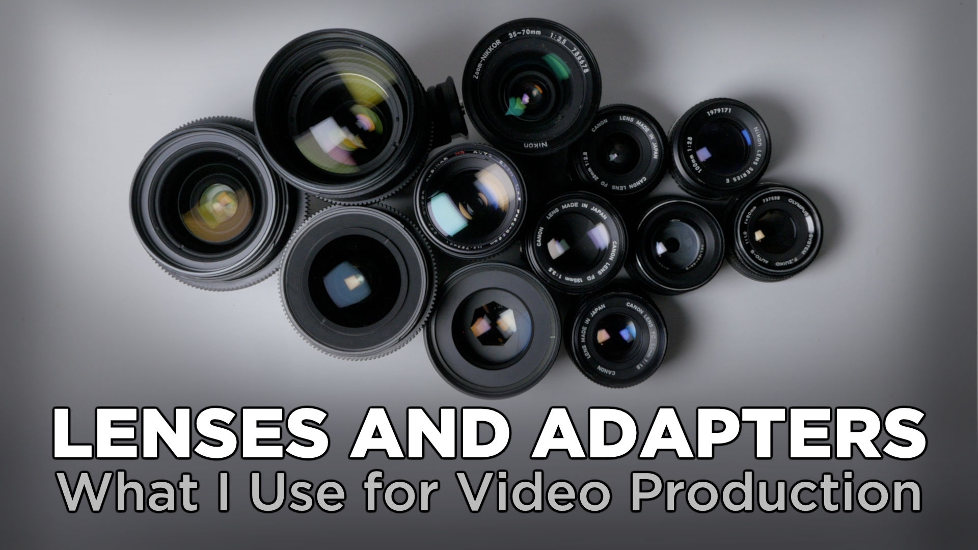 Lenses and Adapters I Use for Video Production
