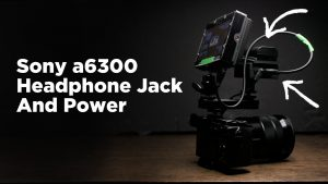 Sony a6300: How to Add a Headphone Jack and External Battery